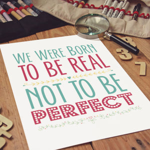 PDF Print Download | We Were Born To Be Real Not Perfect