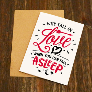 Why Fall In Love When You Can Fall Asleep Valentine's Card