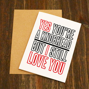 Yes You're A Knobhead Valentine's Card