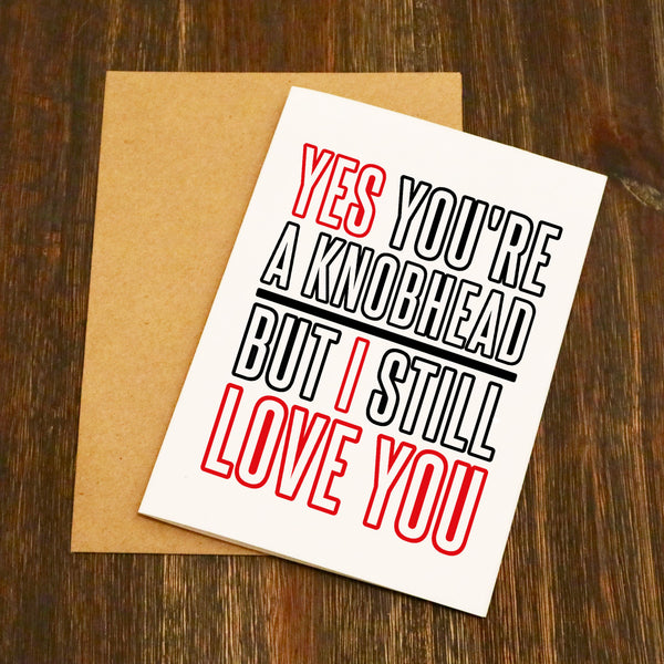 Yes You Re A Knobhead Valentine S Card Elliebeanprints