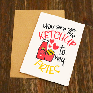 You Are The Ketchup To My Fries Funny Valentine's Card