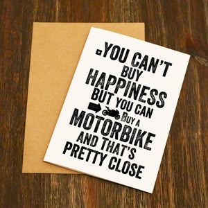 You Can't Buy Happiness But You Can Buy A Motorbike Card