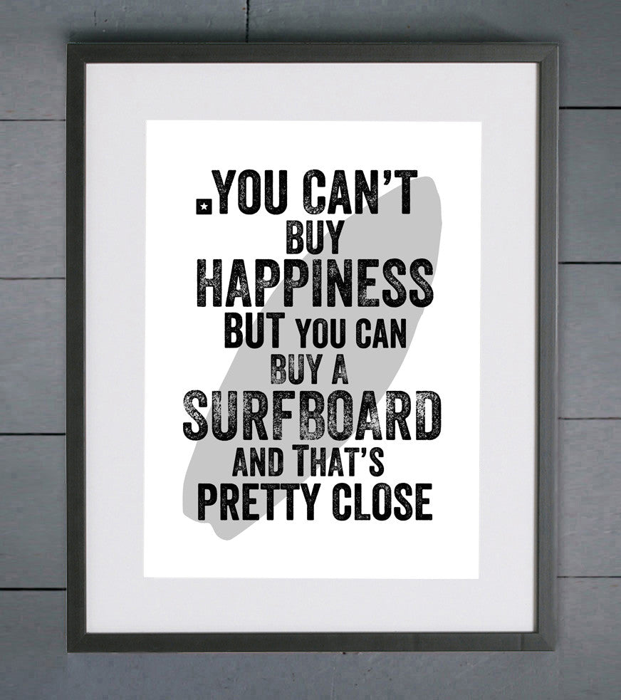You Can't Buy Happiness But You Can Buy A Surfboard Print