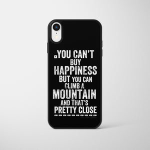 You Can't Buy Happiness But You Can Climb A Mountain Phone Case