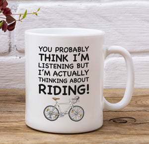 You Probably Think I'm Listening But I'm Thinking About Riding Cycling Mug