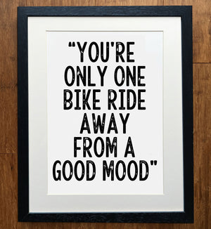 You're Just One Bike Ride Away From A Good Mood Print