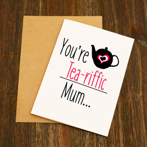 You're Tea-riffic Mum Greeting Card