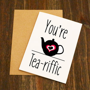 You're Tea-riffic Greetings Card