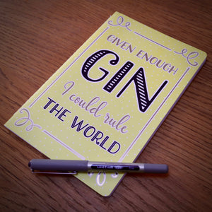 Given Enough Gin I Could Rule The World Notebook