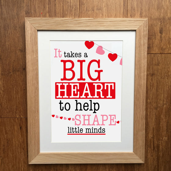 It Takes A Big Heart To Shape Little Minds Teacher Print