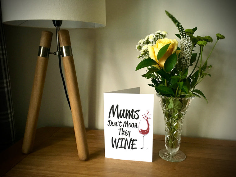 Mums Don't Moan They Wine Print