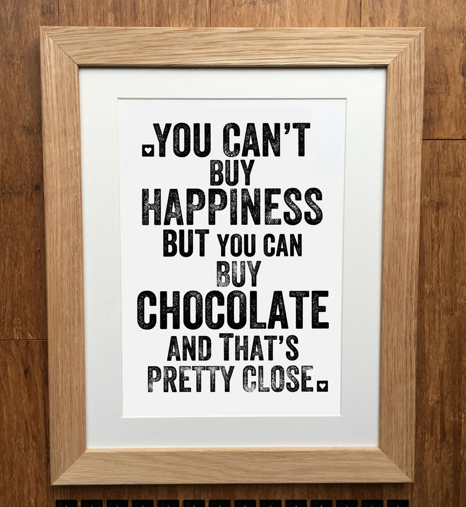 You Can't Buy Happiness But You Can Buy Chocolate Print