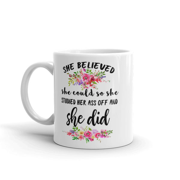 She Believed She could so She Studied her Ass Off and She Did. Funny Floral Coffee Mug for Students.