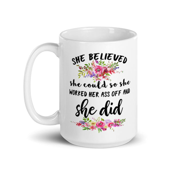 She Believed She could so She Worked her Ass Off and She Did, Funny Coffee Mug.
