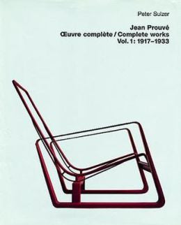 Jean Prouve Oeuvre Complete / Complete Works: Volume 1: 1917-1933