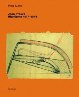 Jean Prouve Highlights 1917 1944 by Peter Sulzer