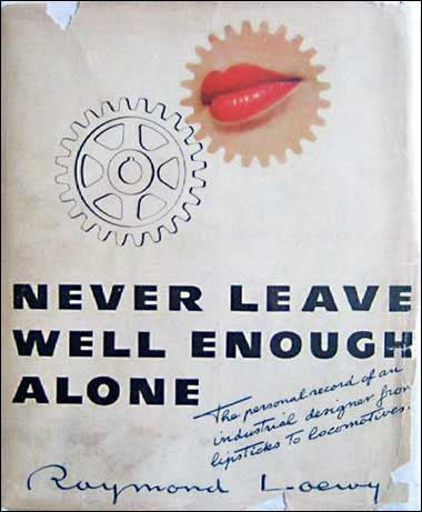 "Raymond Loewy's autobiography ""Never Leave Well Enough Alone"""