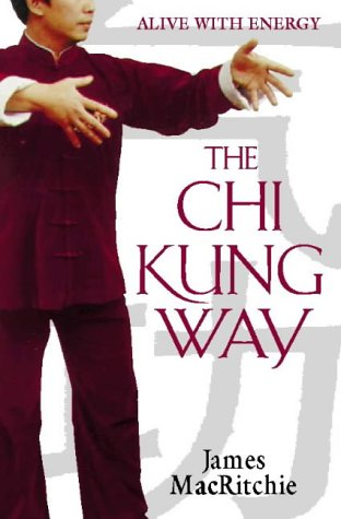 The Chi Kung Way: Alive With Energy