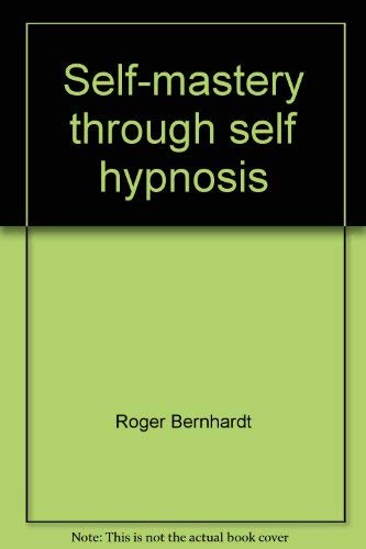 Self-Mastery Through Self Hypnosis