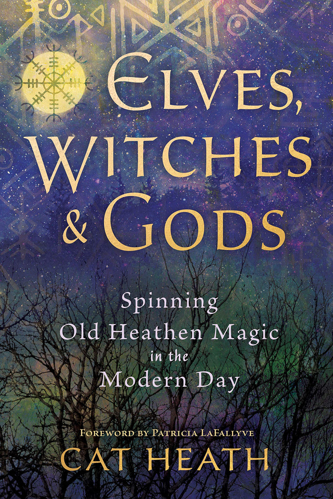 Elves, Witches and Gods: Spinning Old Heathen Magic in the Modern Day