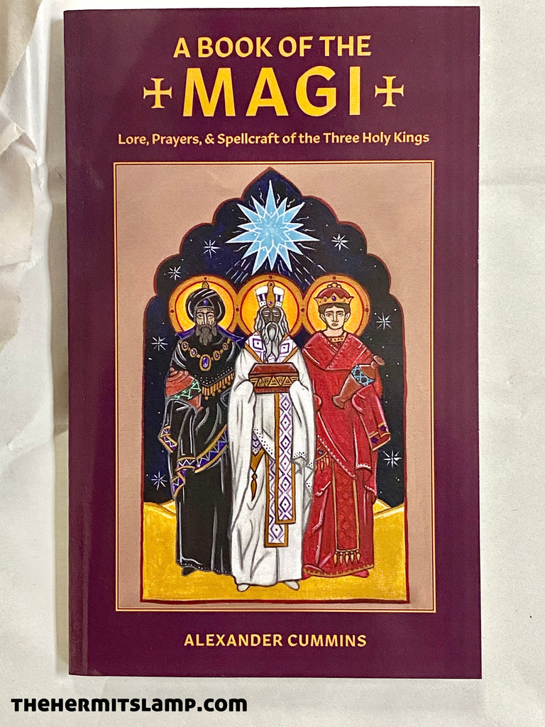 A Book of the Magi: Lore, Prayers and Spellcraft of the Three Holy Kings