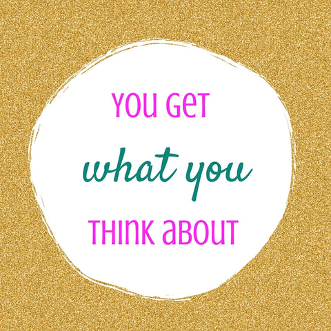 inspirational quotes - you get what you think about