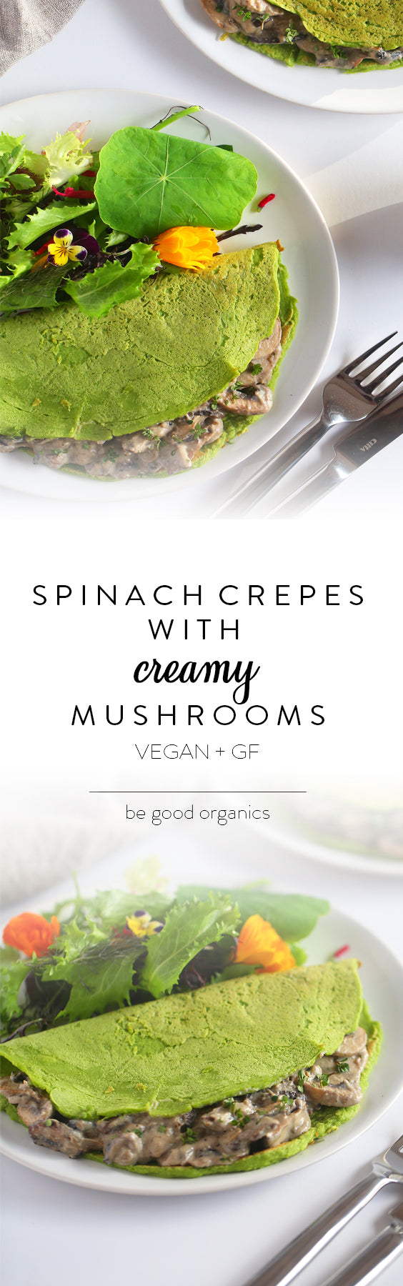 Spinach Crepes with Creamy Mushrooms - Be Good Organics