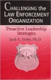 Challenging the Law Enforcement Organization: The Road to Effective Leadership