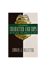 Character and Cops: Ethics in Policing Fifth Edition
