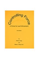 Controlling Force: A Primer for Law Enforcement, Third Edition