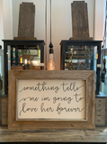 Something Tells Me 24x36 Canvas & Wood Sign BB