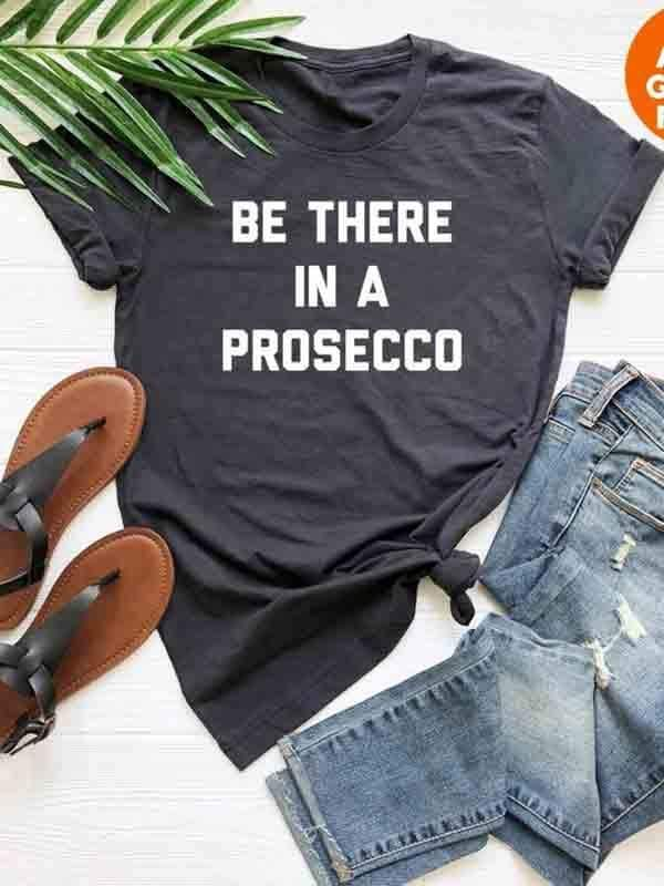 instylestreet.com T-shirts Dark Gray / S Be there in a prosecco letter T-shirt