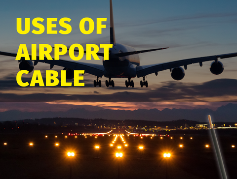 Uses of airport cable