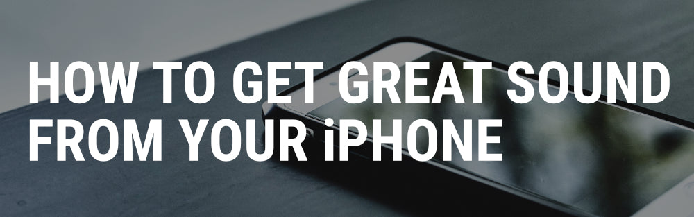 How To Get Great Sound From Your iPhone – Planet of Sound