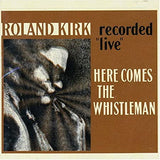 LP Kirk, Roland - Here Comes the Whistleman