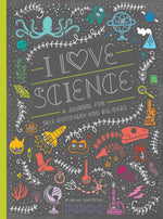 I Love Science - A Journal for Self-Discovery & Big Ideas