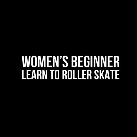 Women's Beginner Learn To Roller Skate