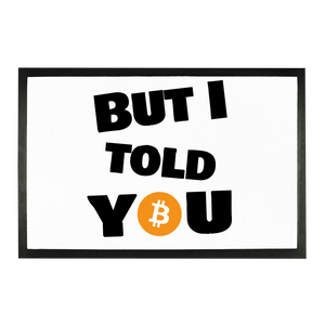 "👕 Bitcoin ""But I told you"" Sublimation Doormat - Best Bitcoin Shirt Shop für Deutschland, Österreich, Schweiz. Top Qualität, 3-5 Tage geliefert und Krypto, Paypal Zahlung"