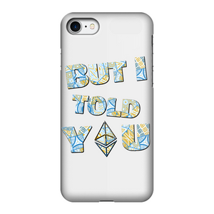 "👕 Ethereum ""but I told you"" Fully Printed Tough Phone Case - Best Bitcoin Shirt Shop für Deutschland, Österreich, Schweiz. Top Qualität, 3-5 Tage geliefert und Krypto, Paypal Zahlung"
