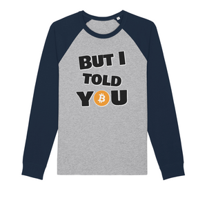 "👕 Bitcoin ""But I told you"" Organic Raglan Long Sleeve Shirt - Best Bitcoin Shirt Shop für Deutschland, Österreich, Schweiz. Top Qualität, 3-5 Tage geliefert und Krypto, Paypal Zahlung"