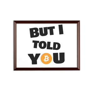 "👕 Bitcoin ""But I told you"" Sublimation Wall Plaque - Best Bitcoin Shirt Shop für Deutschland, Österreich, Schweiz. Top Qualität, 3-5 Tage geliefert und Krypto, Paypal Zahlung"