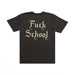FUCK SCHOOL T-SHIRT: BLACK