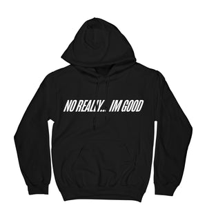 """No Really Im Good"" Hoodie"