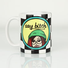 Load image into Gallery viewer, Say Bitch Mug