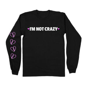 I'm Not Crazy Long Sleeve T-Shirt - EVERYDAYDAYS