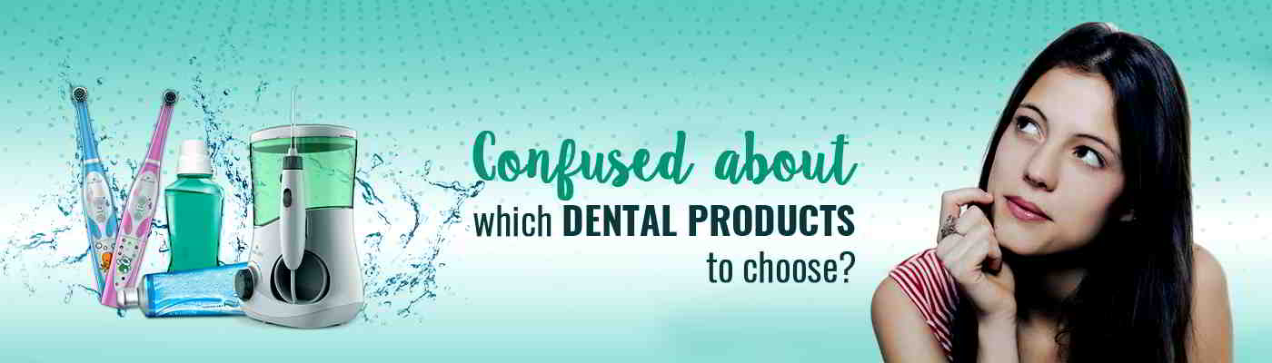 TIPS ON CHOOSING BEST DENTAL PRODUCTS FOR YOUR TEETH