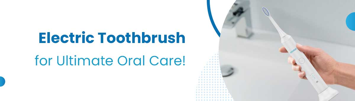 Electric Toothbrush for ultimate oral care