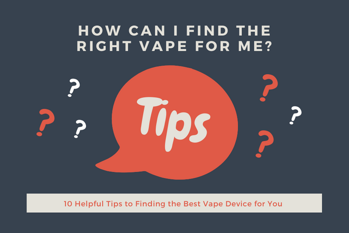 10 Helpful Tips to Finding the Best Vape Device for You