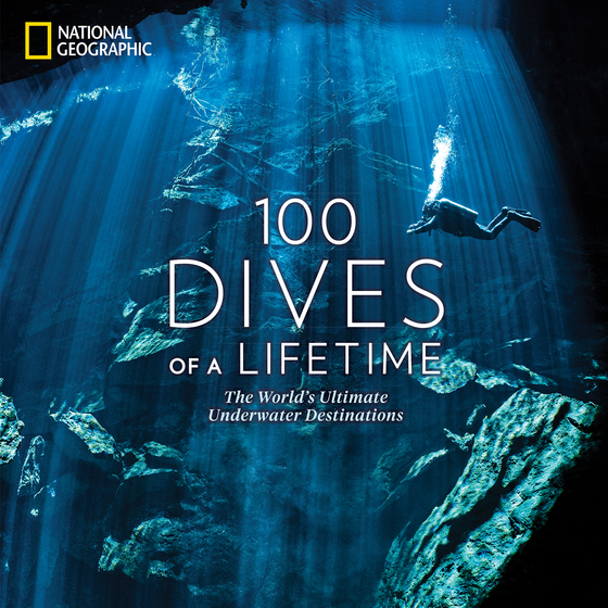 100 Dives of a Lifetime: National Geographic Book