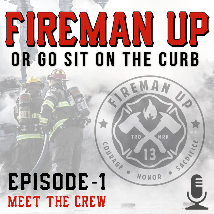 Fireman Up or Go Sit on the Curb Podcast